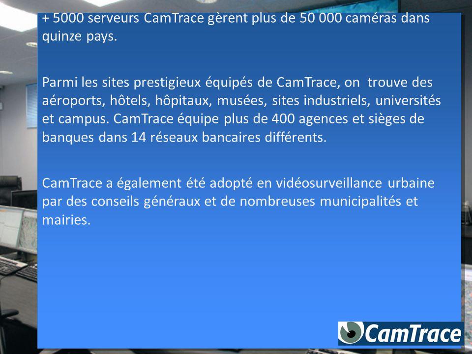 + 5000 serveurs CamTrace gèrent plus de 50 000 caméras dans quinze pays. Parmi les sites prestigieux équipés de CamTrace, on trouve des aéroports, hôt