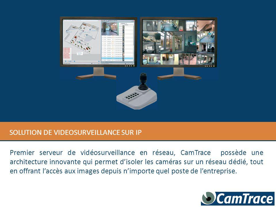Serveur CamTrace RÉSEAU RRÉÉSSEEAAUUENTREPRISEENTREPRISERRÉÉSSEEAAUUENTREPRISEENTREPRISE Caméras IP locales unicast/multicast RÉSEAU RRÉÉSSEEAAUUDEDESSÉÉCURITCURITÉÉRRÉÉSSEEAAUUDEDESSÉÉCURITCURITÉÉSÉÉ Switch Routeur Caméras IP distantes WAN privé ou internet Routeur Schéma de principe d'une installation réseau et vidéo CamTrace : Architecture CamTrace Switch Poste dédié sur le réseau de sécurité WAN privé ou internet Visualisation sécurisée depuis tous les postes de l entreprise Surveillance distante