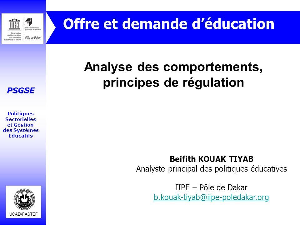 UCAD/FASTEF PSGSE Politiques Sectorielles et Gestion des Systèmes Educatifs Analyse des comportements, principes de régulation Offre et demande d'éduc