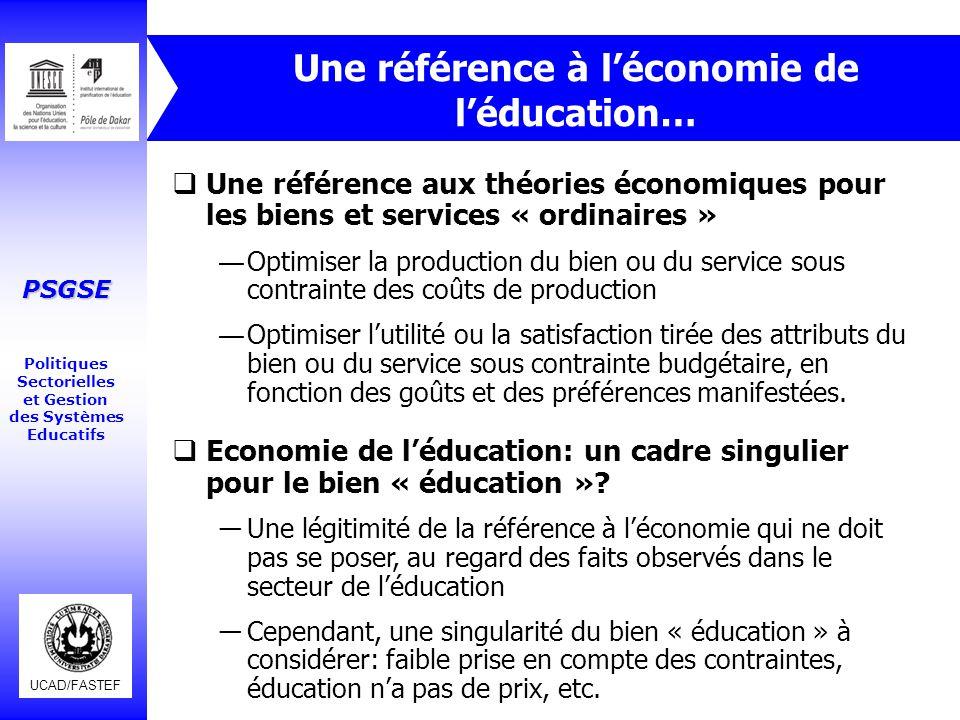UCAD/FASTEF PSGSE Politiques Sectorielles et Gestion des Systèmes Educatifs Une référence à l'économie de l'éducation…  Une référence aux théories éc