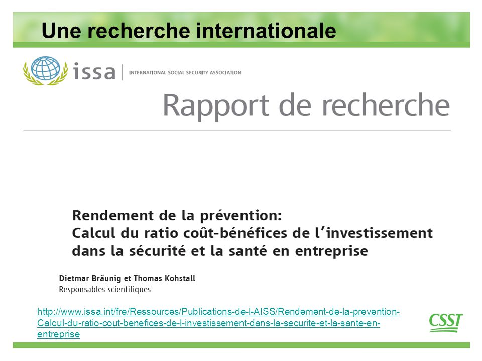 17 Une recherche internationale http://www.issa.int/fre/Ressources/Publications-de-l-AISS/Rendement-de-la-prevention- Calcul-du-ratio-cout-benefices-de-l-investissement-dans-la-securite-et-la-sante-en- entreprise