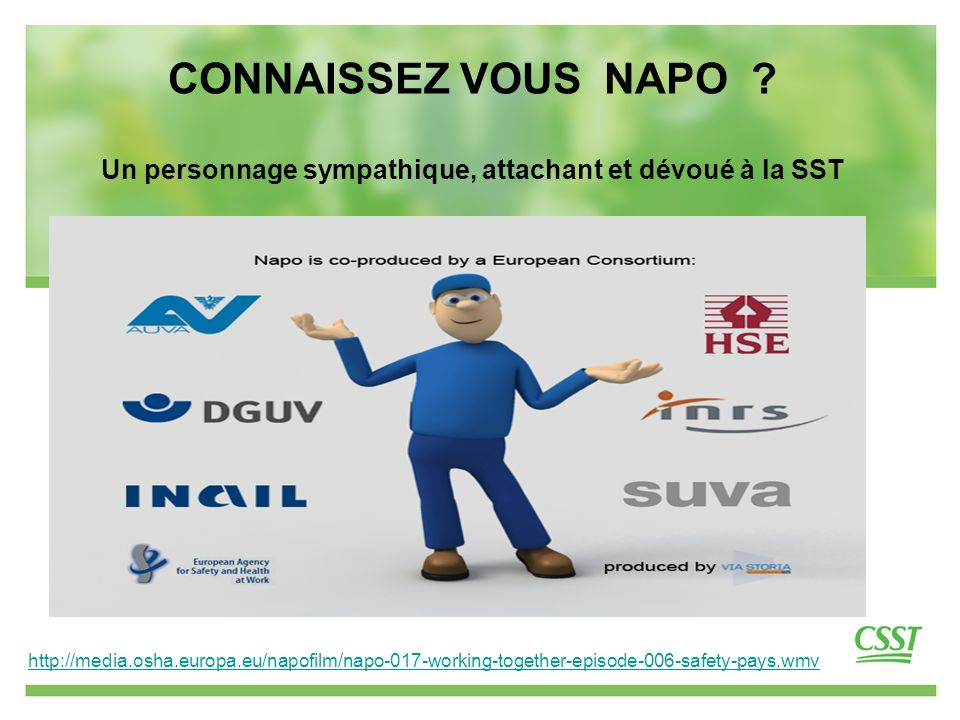 6 http://media.osha.europa.eu/napofilm/napo-017-working-together-episode-006-safety-pays.wmv CONNAISSEZ VOUS NAPO .
