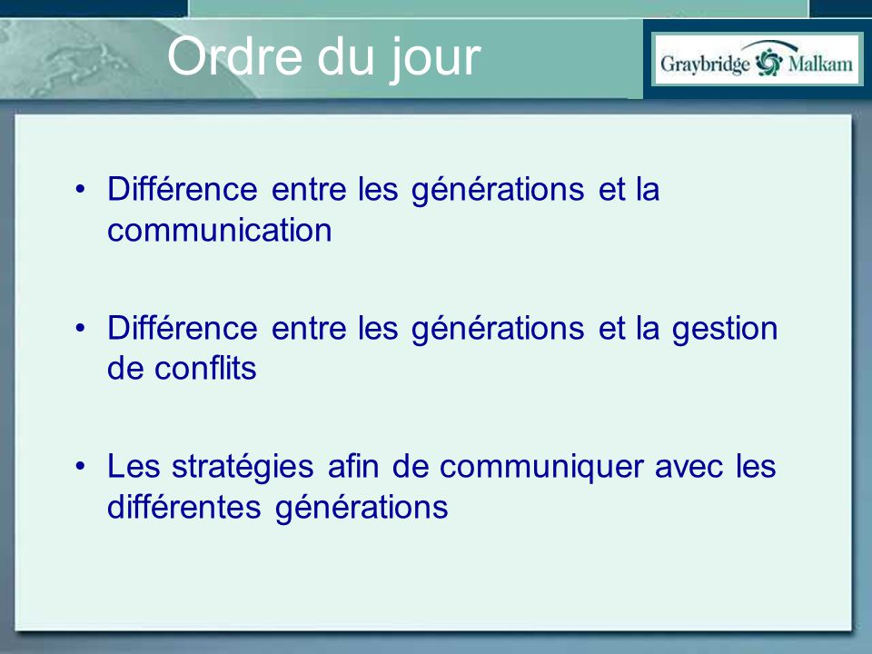 Ordre du jour Différence entre les générations et la communication Différence entre les générations et la gestion de conflits Les stratégies afin de c