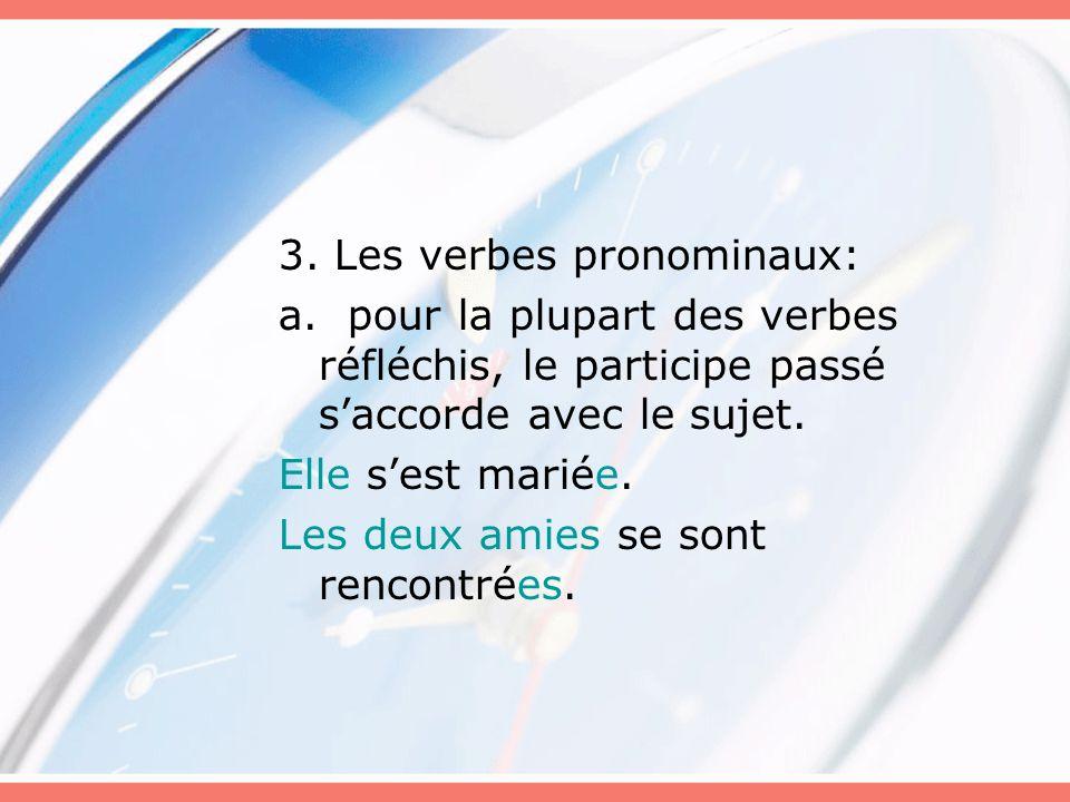 3. Les verbes pronominaux: a. pour la plupart des verbes réfléchis, le participe passé s'accorde avec le sujet. Elle s'est mariée. Les deux amies se s