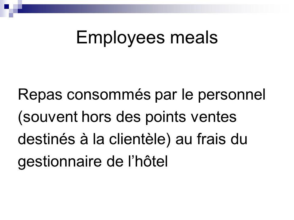 Employees meals Repas consommés par le personnel (souvent hors des points ventes destinés à la clientèle) au frais du gestionnaire de l'hôtel