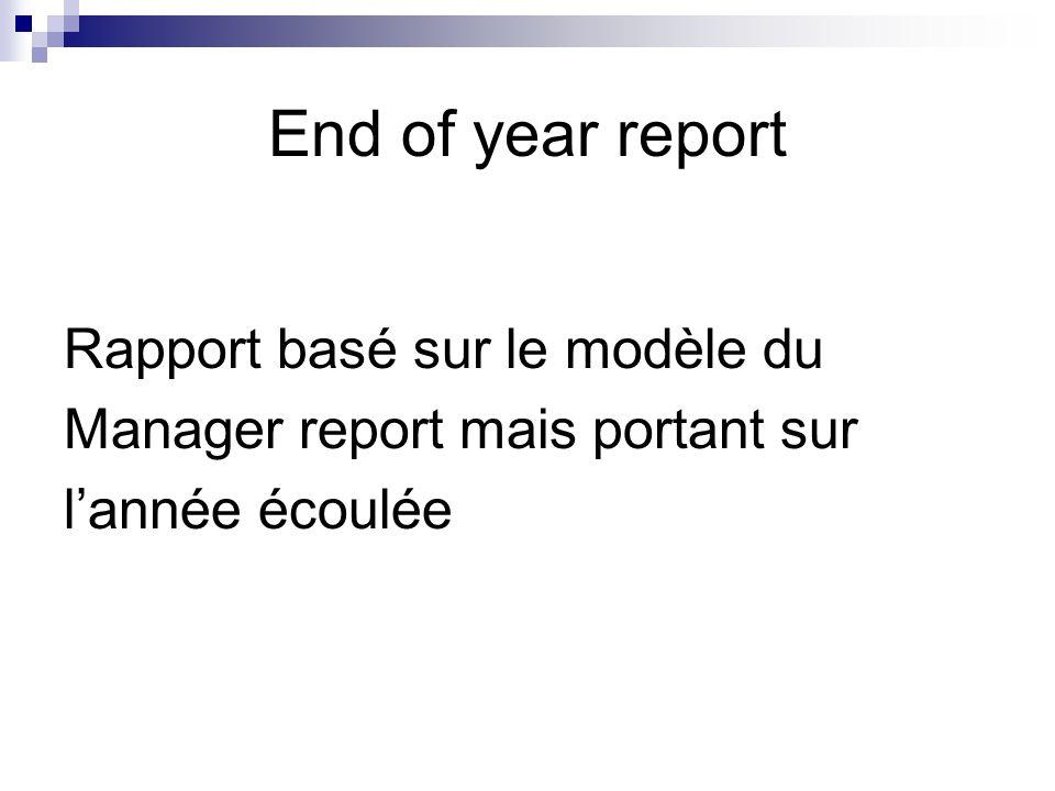 End of year report Rapport basé sur le modèle du Manager report mais portant sur l'année écoulée