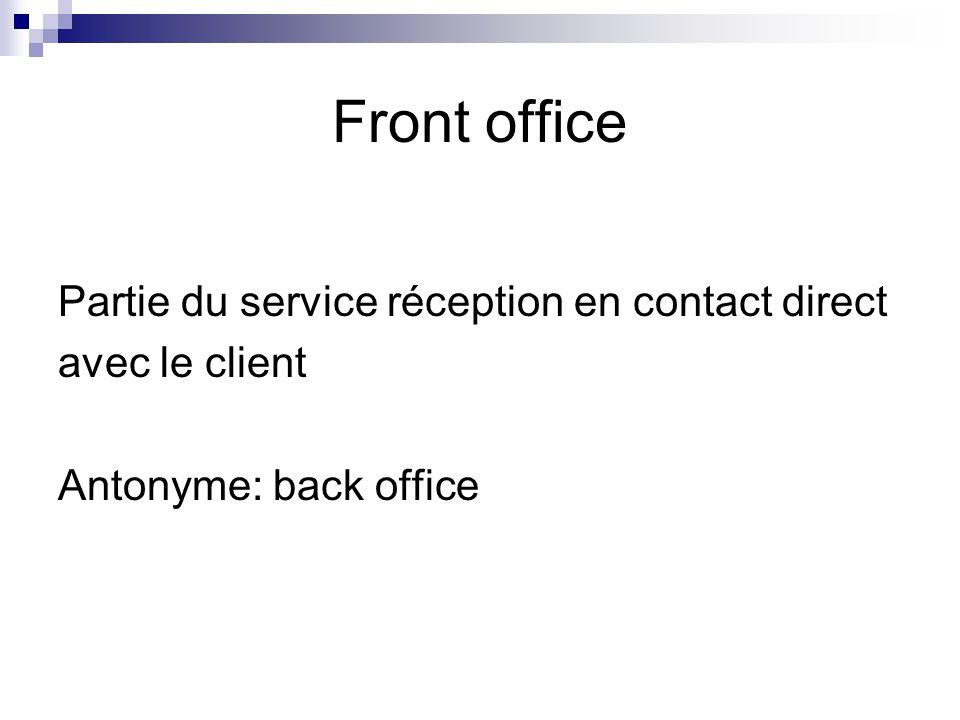 Front office Partie du service réception en contact direct avec le client Antonyme: back office