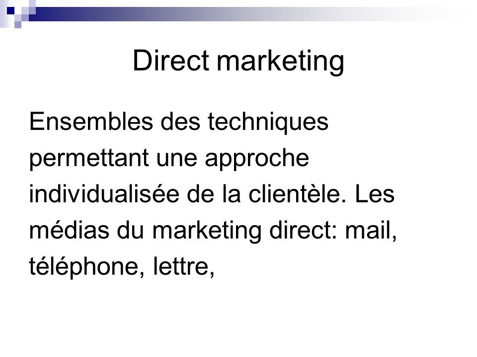 Direct marketing Ensembles des techniques permettant une approche individualisée de la clientèle. Les médias du marketing direct: mail, téléphone, let