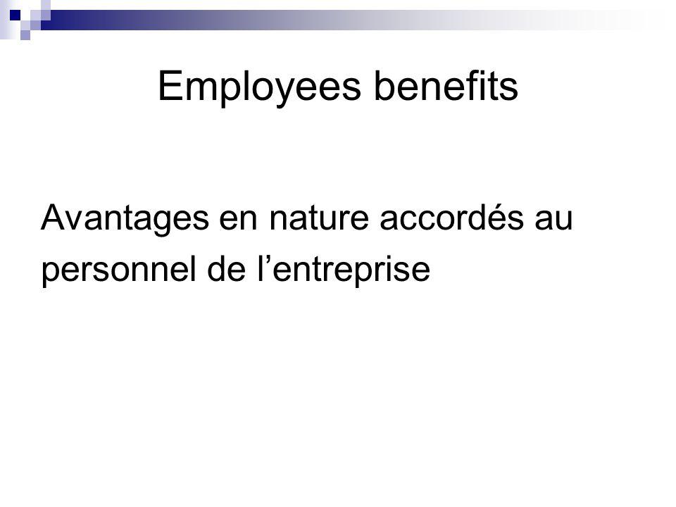 Employees benefits Avantages en nature accordés au personnel de l'entreprise