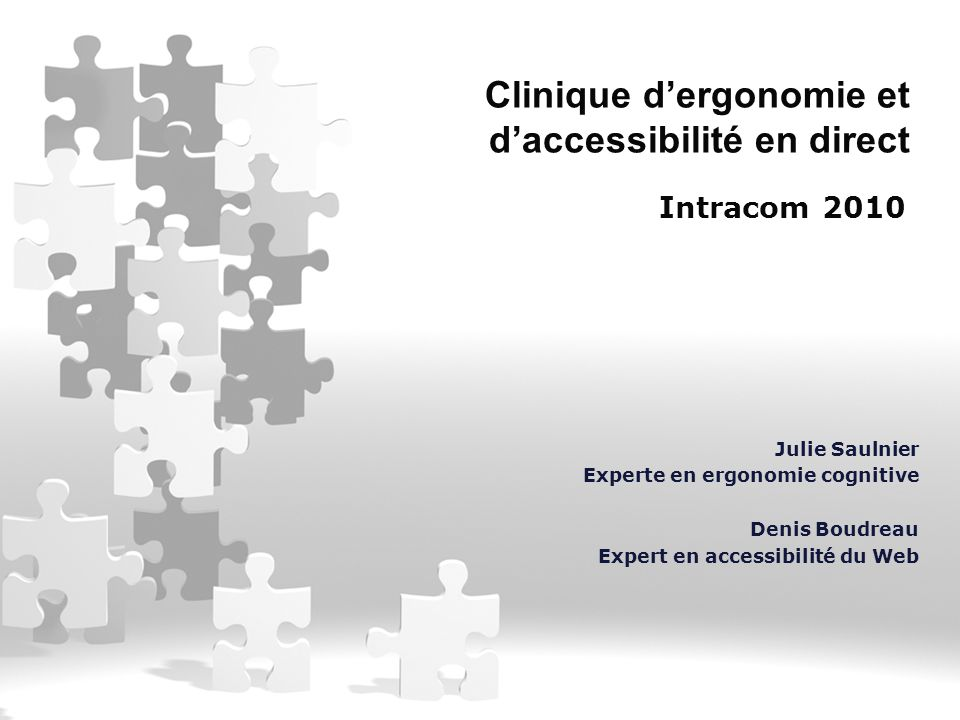 Clinique d'ergonomie et d'accessibilité en direct Intracom 2010 Julie Saulnier Experte en ergonomie cognitive Denis Boudreau Expert en accessibilité d