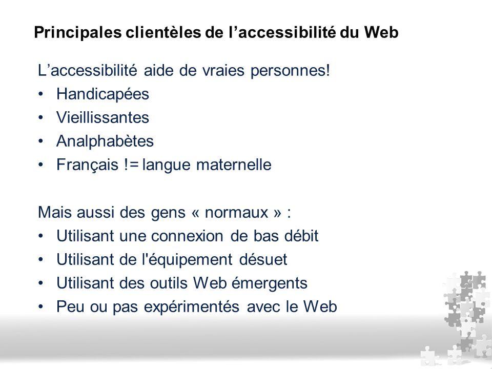 L'accessibilité aide de vraies personnes! Handicapées Vieillissantes Analphabètes Français != langue maternelle Mais aussi des gens « normaux » : Util