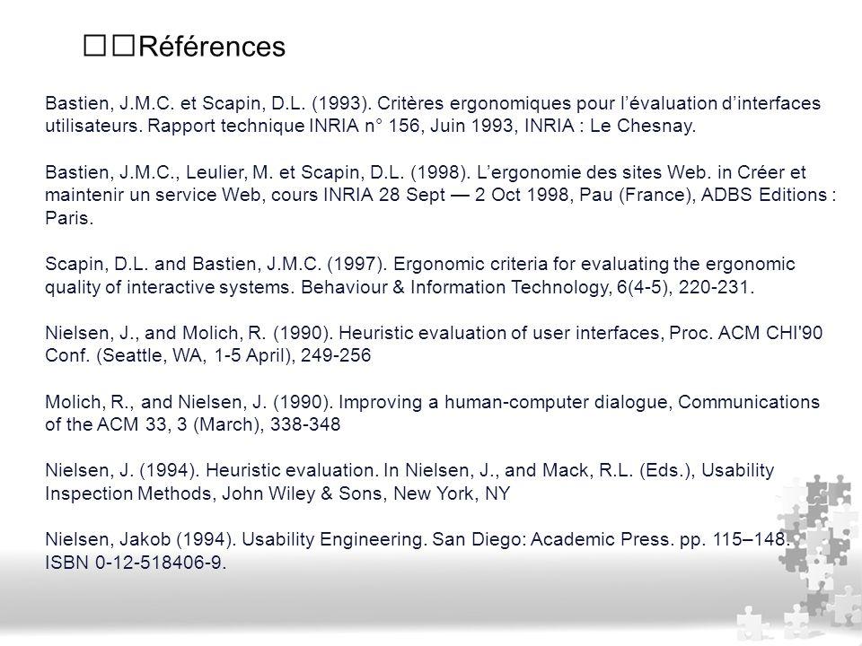 Références Bastien, J.M.C. et Scapin, D.L. (1993). Critères ergonomiques pour l'évaluation d'interfaces utilisateurs. Rapport technique INRIA n° 156,