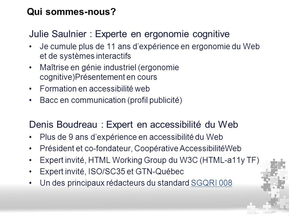Qui sommes-nous? Julie Saulnier : Experte en ergonomie cognitive Je cumule plus de 11 ans d'expérience en ergonomie du Web et de systèmes interactifs