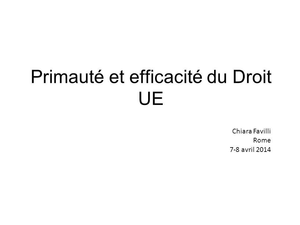 Primauté et efficacité du Droit UE Chiara Favilli Rome 7-8 avril 2014