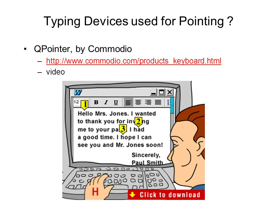 Typing Devices used for Pointing ? QPointer, by Commodio –http://www.commodio.com/products_keyboard.htmlhttp://www.commodio.com/products_keyboard.html