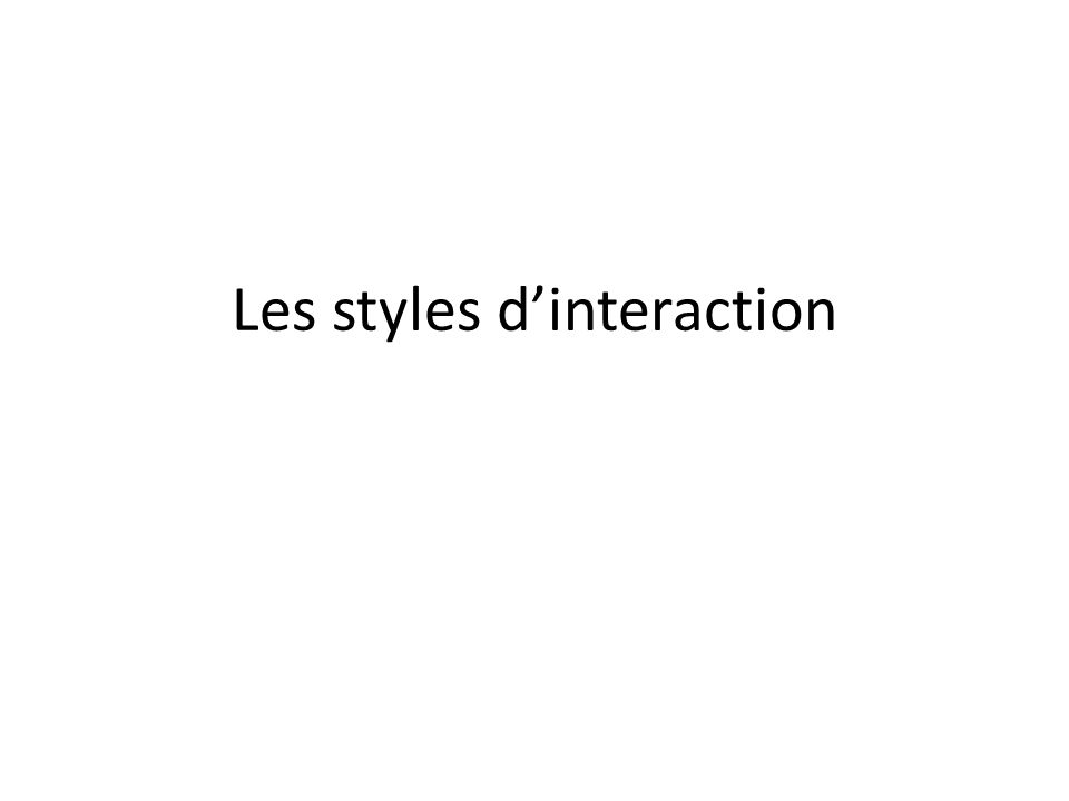 Les styles d'interaction