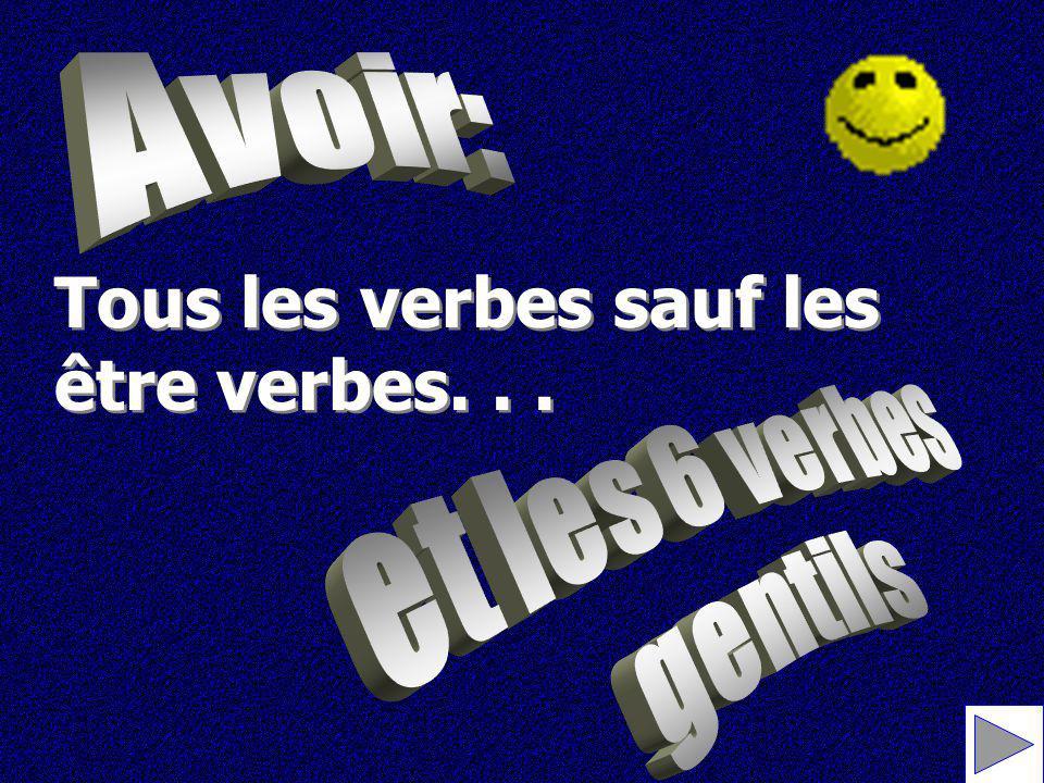 Avoir: Être: 11 + 6 verbes (DR & MRS P VANDERTRAMP) Tous les verbes sauf les être verbes (et les 6 verbes gentils) Les verbes pronominaux