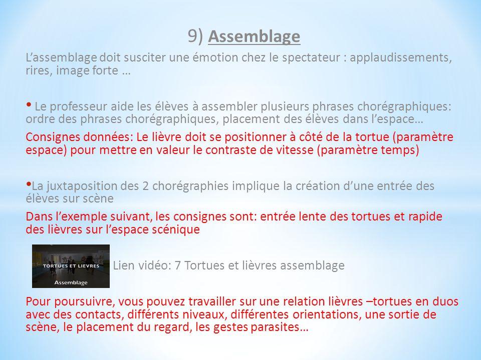 9) Assemblage L'assemblage doit susciter une émotion chez le spectateur : applaudissements, rires, image forte … Le professeur aide les élèves à assem