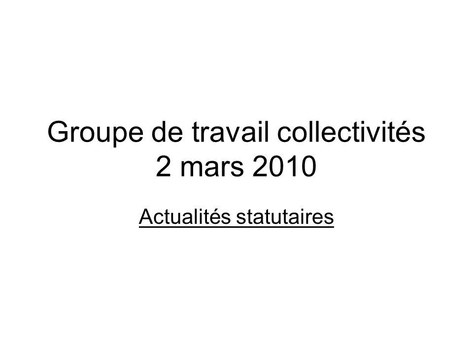 Groupe de travail collectivités 2 mars 2010 Actualités statutaires