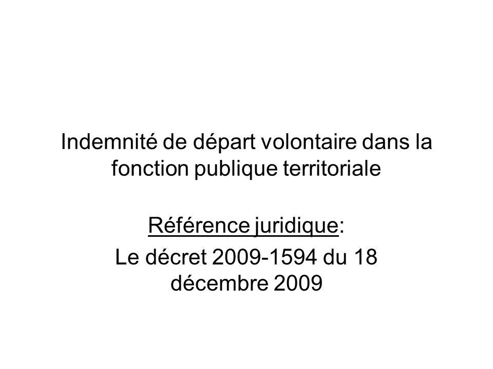 Indemnité de départ volontaire dans la fonction publique territoriale Référence juridique: Le décret 2009-1594 du 18 décembre 2009