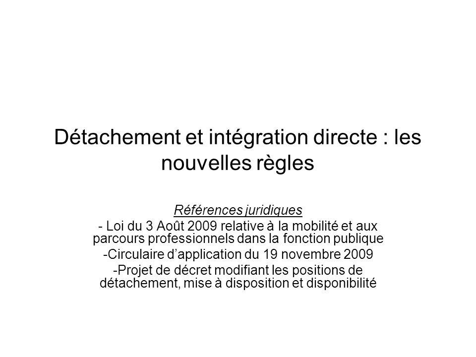 Détachement et intégration directe : les nouvelles règles Références juridiques - Loi du 3 Août 2009 relative à la mobilité et aux parcours profession