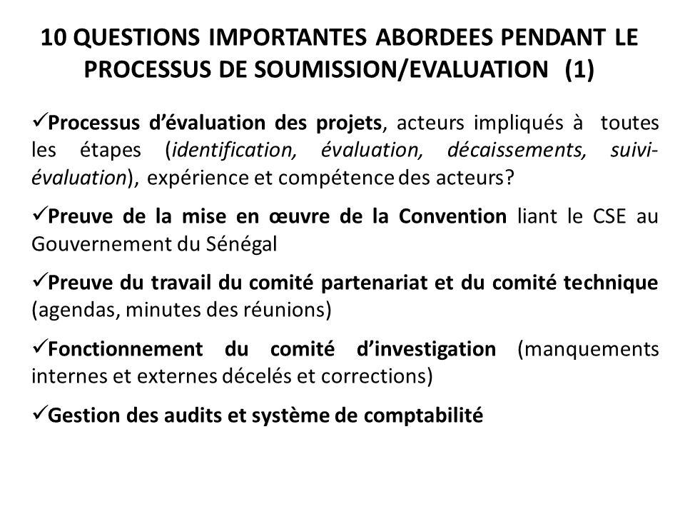 10 QUESTIONS IMPORTANTES ABORDEES PENDANT LE PROCESSUS DE SOUMISSION/EVALUATION (1) Processus d'évaluation des projets, acteurs impliqués à toutes les étapes (identification, évaluation, décaissements, suivi- évaluation), expérience et compétence des acteurs.