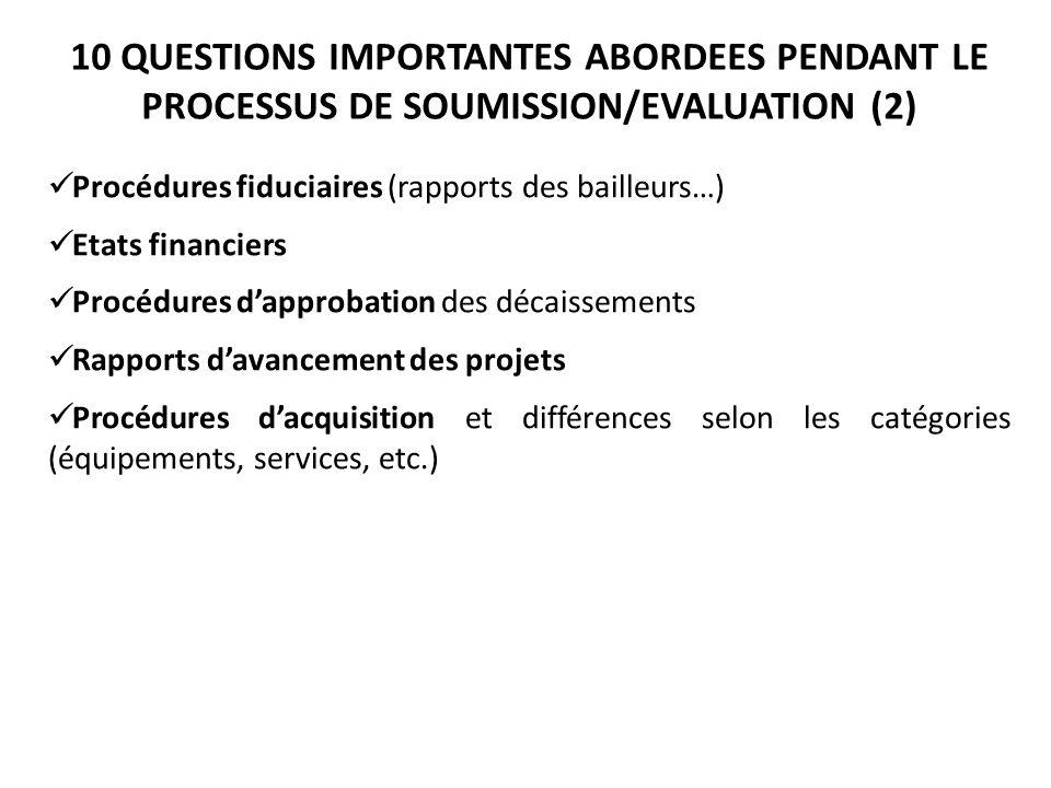 Procédures fiduciaires (rapports des bailleurs…) Etats financiers Procédures d'approbation des décaissements Rapports d'avancement des projets Procédures d'acquisition et différences selon les catégories (équipements, services, etc.) 10 QUESTIONS IMPORTANTES ABORDEES PENDANT LE PROCESSUS DE SOUMISSION/EVALUATION (2)