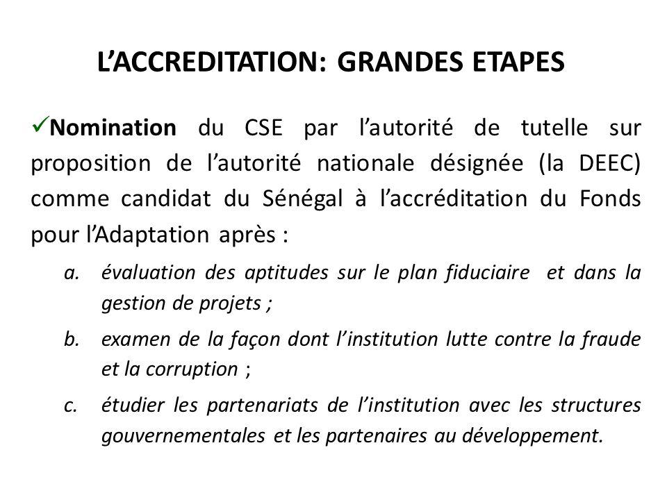 L'ACCREDITATION: GRANDES ETAPES Nomination du CSE par l'autorité de tutelle sur proposition de l'autorité nationale désignée (la DEEC) comme candidat