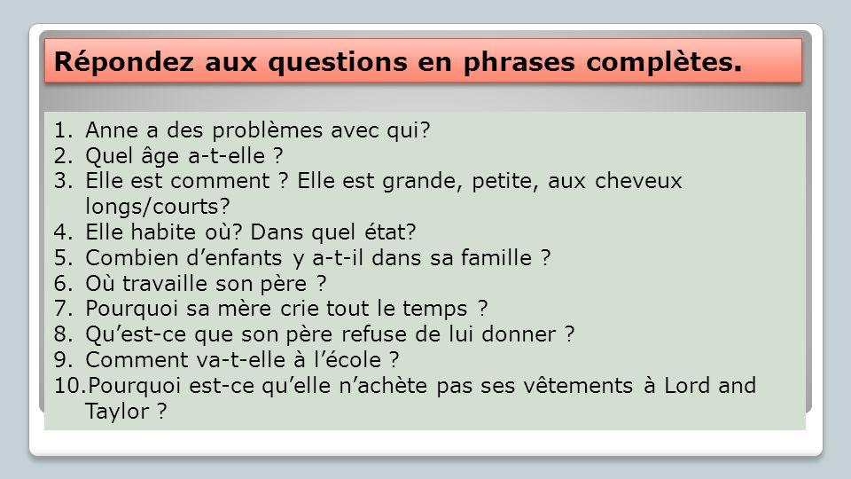 Répondez aux questions en phrases complètes.1.Anne a des problèmes avec qui.