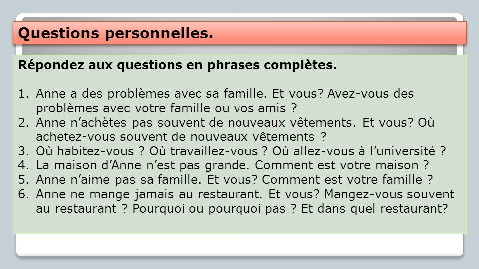 Questions personnelles.Répondez aux questions en phrases complètes.