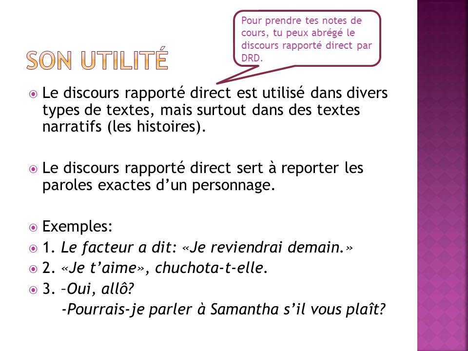  Le discours rapporté direct est utilisé dans divers types de textes, mais surtout dans des textes narratifs (les histoires).  Le discours rapporté