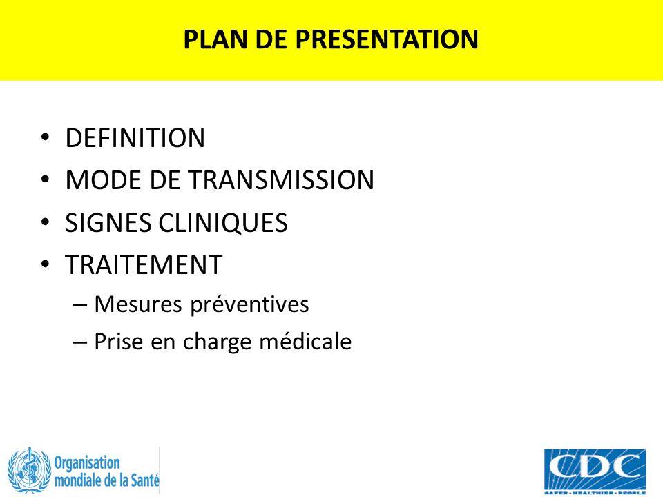 PLAN DE PRESENTATION DEFINITION MODE DE TRANSMISSION SIGNES CLINIQUES TRAITEMENT – Mesures préventives – Prise en charge médicale