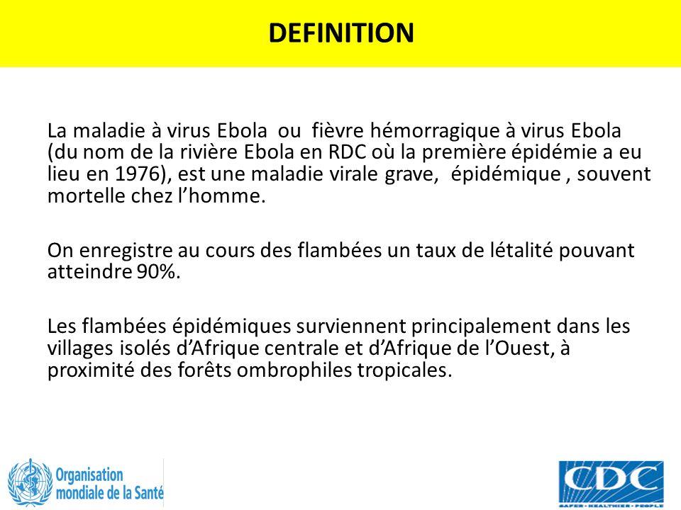 DEFINITION La maladie à virus Ebola ou fièvre hémorragique à virus Ebola (du nom de la rivière Ebola en RDC où la première épidémie a eu lieu en 1976)