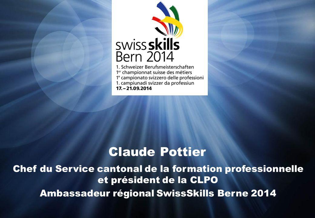 Claude Pottier Chef du Service cantonal de la formation professionnelle et président de la CLPO Ambassadeur régional SwissSkills Berne 2014