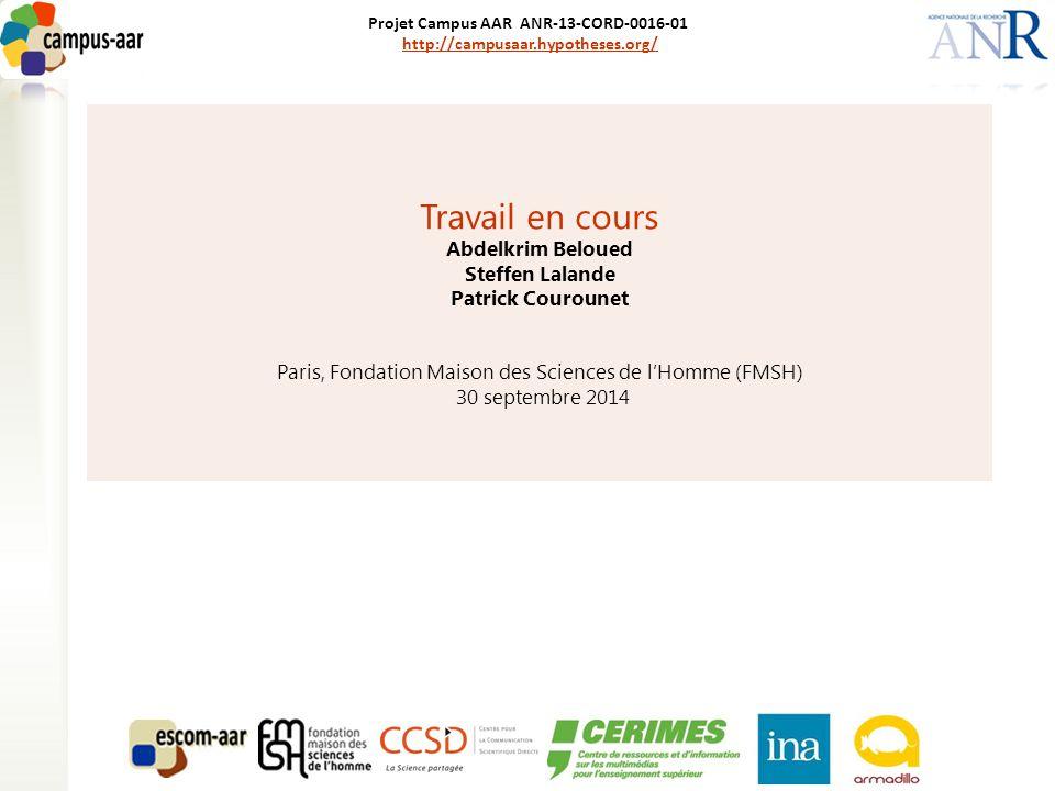Projet Campus AAR ANR-13-CORD-0016-01 http://campusaar.hypotheses.org/http://campusaar.hypotheses.org/ Travail en cours Abdelkrim Beloued Steffen Lalande Patrick Courounet Paris, Fondation Maison des Sciences de l'Homme (FMSH) 30 septembre 2014