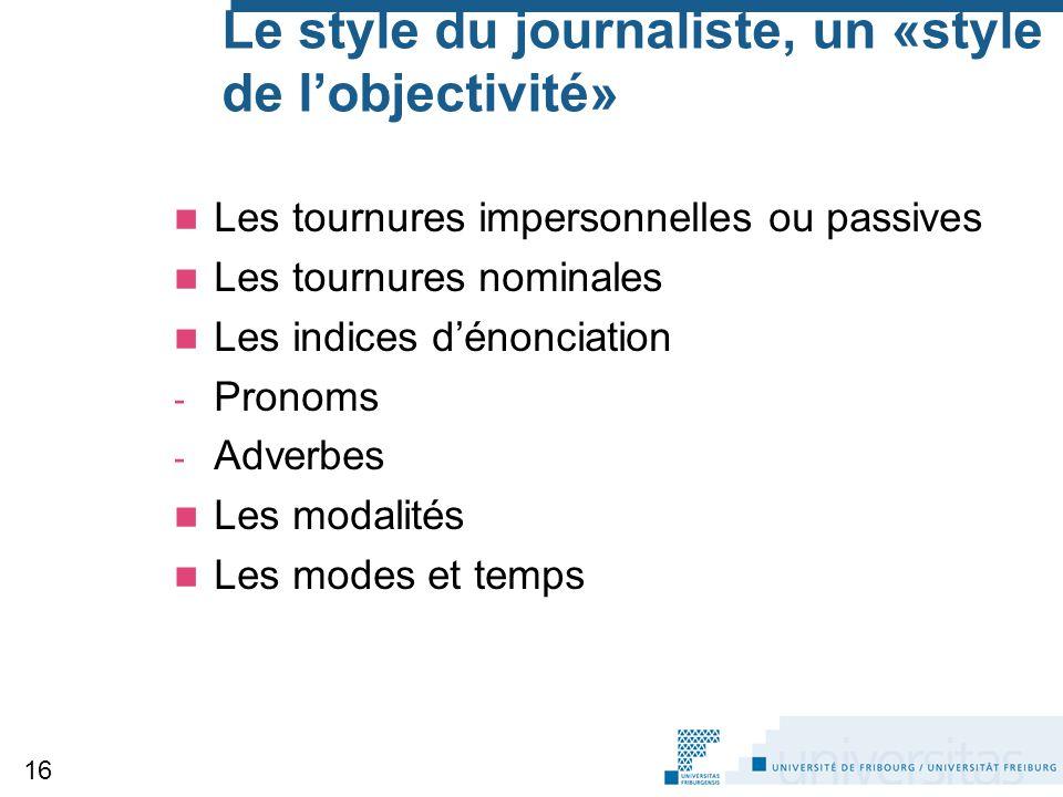Le style du journaliste, un «style de l'objectivité» Les tournures impersonnelles ou passives Les tournures nominales Les indices d'énonciation - Pron