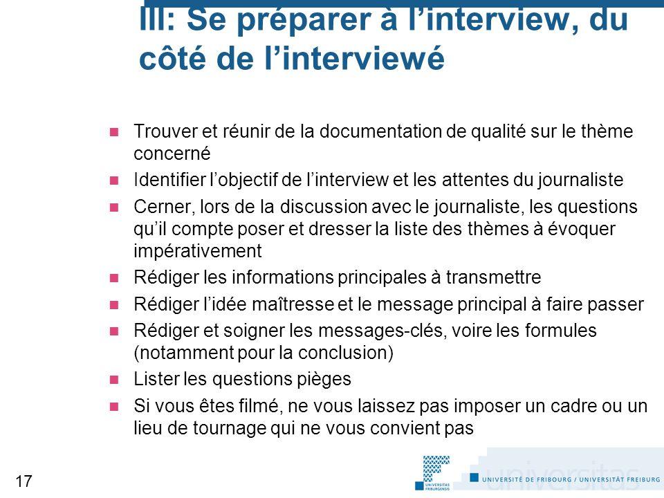 III: Se préparer à l'interview, du côté de l'interviewé Trouver et réunir de la documentation de qualité sur le thème concerné Identifier l'objectif d