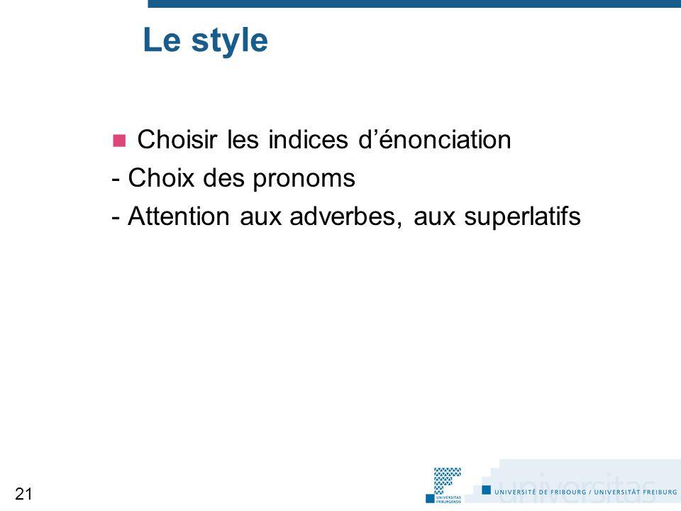 Le style Choisir les indices d'énonciation - Choix des pronoms - Attention aux adverbes, aux superlatifs 21