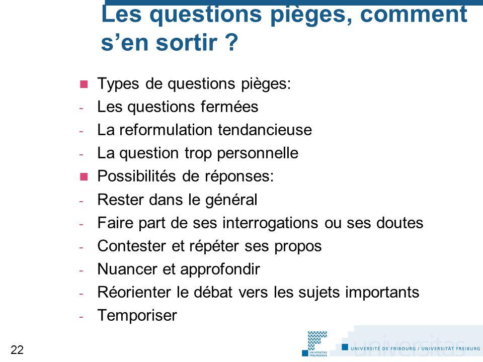 Les questions pièges, comment s'en sortir ? Types de questions pièges: - Les questions fermées - La reformulation tendancieuse - La question trop pers