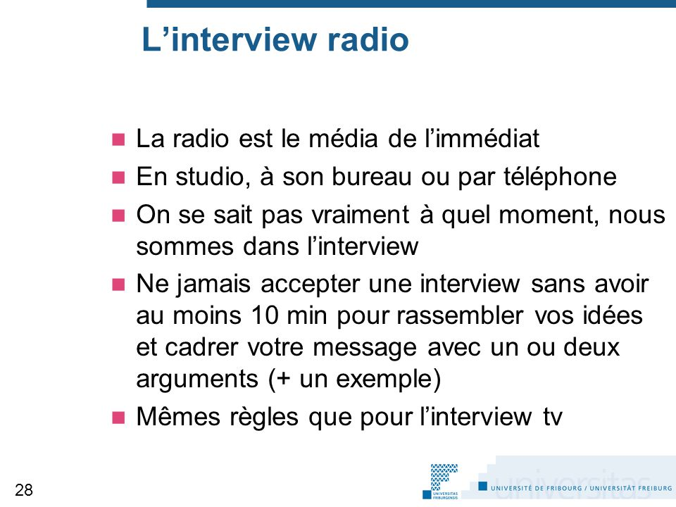L'interview radio La radio est le média de l'immédiat En studio, à son bureau ou par téléphone On se sait pas vraiment à quel moment, nous sommes dans