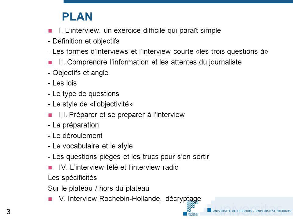 PLAN I. L'interview, un exercice difficile qui paraît simple - Définition et objectifs - Les formes d'interviews et l'interview courte «les trois ques