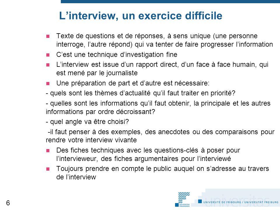 L'interview, un exercice difficile Texte de questions et de réponses, à sens unique (une personne interroge, l'autre répond) qui va tenter de faire pr