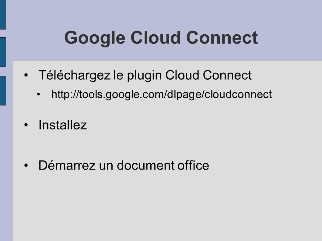 Google Cloud Connect Téléchargez le plugin Cloud Connect http://tools.google.com/dlpage/cloudconnect Installez Démarrez un document office