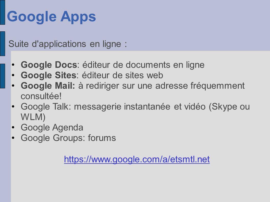Google Apps Suite d'applications en ligne : Google Docs: éditeur de documents en ligne Google Sites: éditeur de sites web Google Mail: à rediriger sur