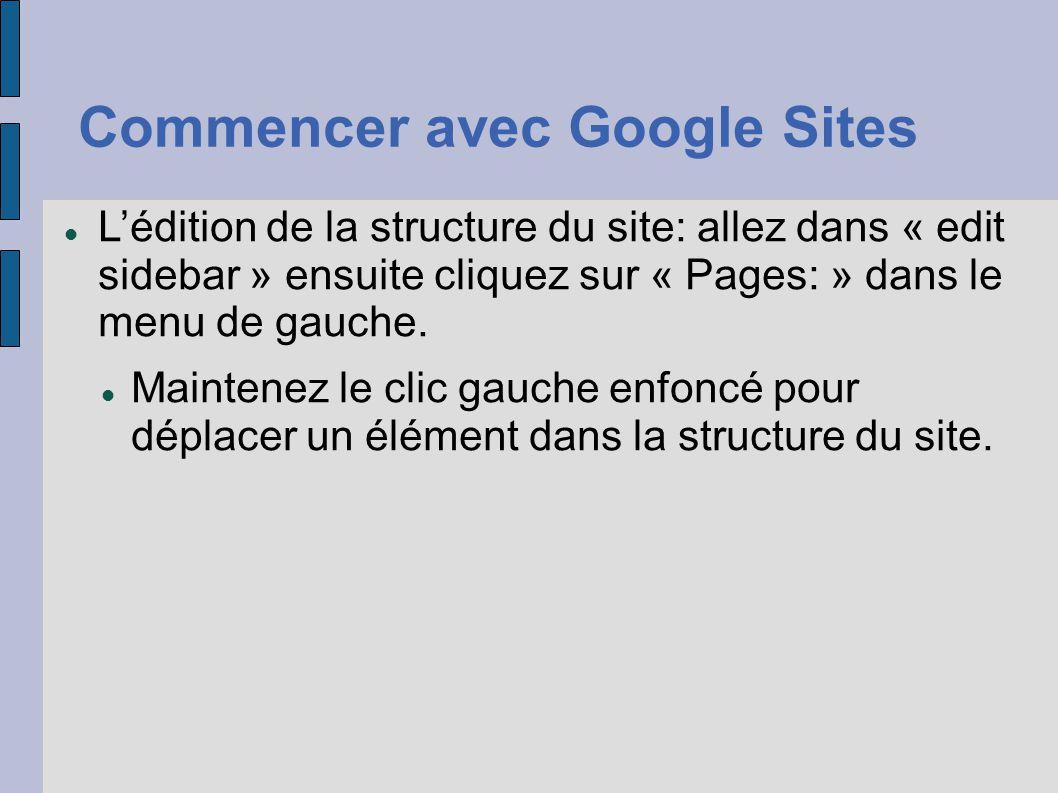 Commencer avec Google Sites L'édition de la structure du site: allez dans « edit sidebar » ensuite cliquez sur « Pages: » dans le menu de gauche. Main