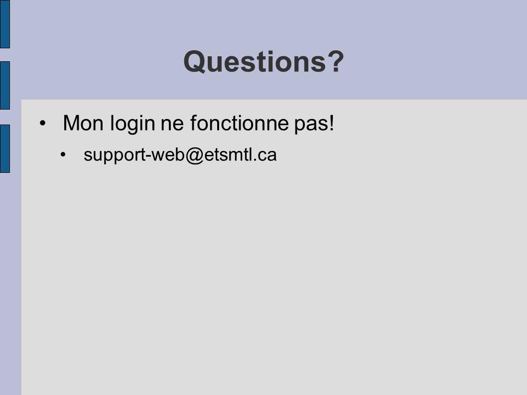 Questions? Mon login ne fonctionne pas! support-web@etsmtl.ca