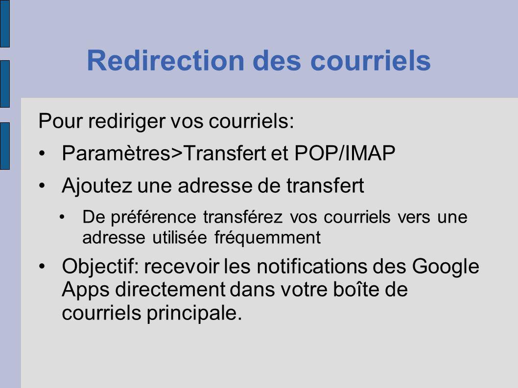 Redirection des courriels Pour rediriger vos courriels: Paramètres>Transfert et POP/IMAP Ajoutez une adresse de transfert De préférence transférez vos