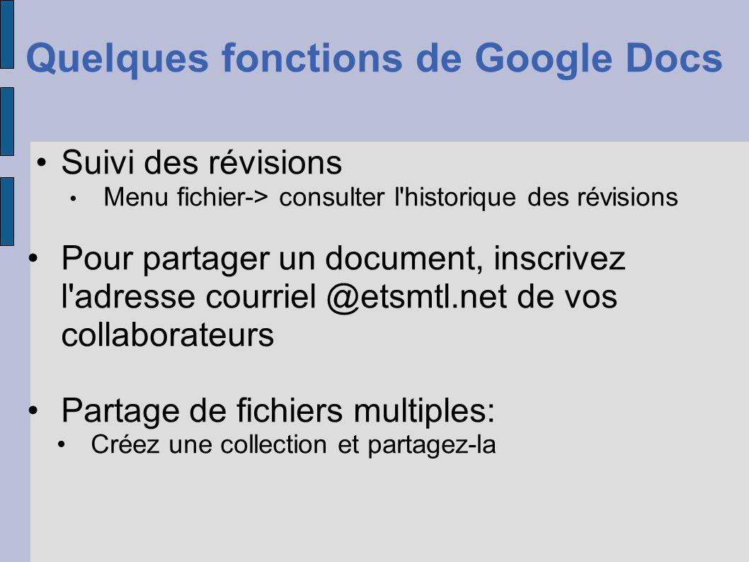 Quelques fonctions de Google Docs Suivi des révisions Menu fichier-> consulter l'historique des révisions Pour partager un document, inscrivez l'adres