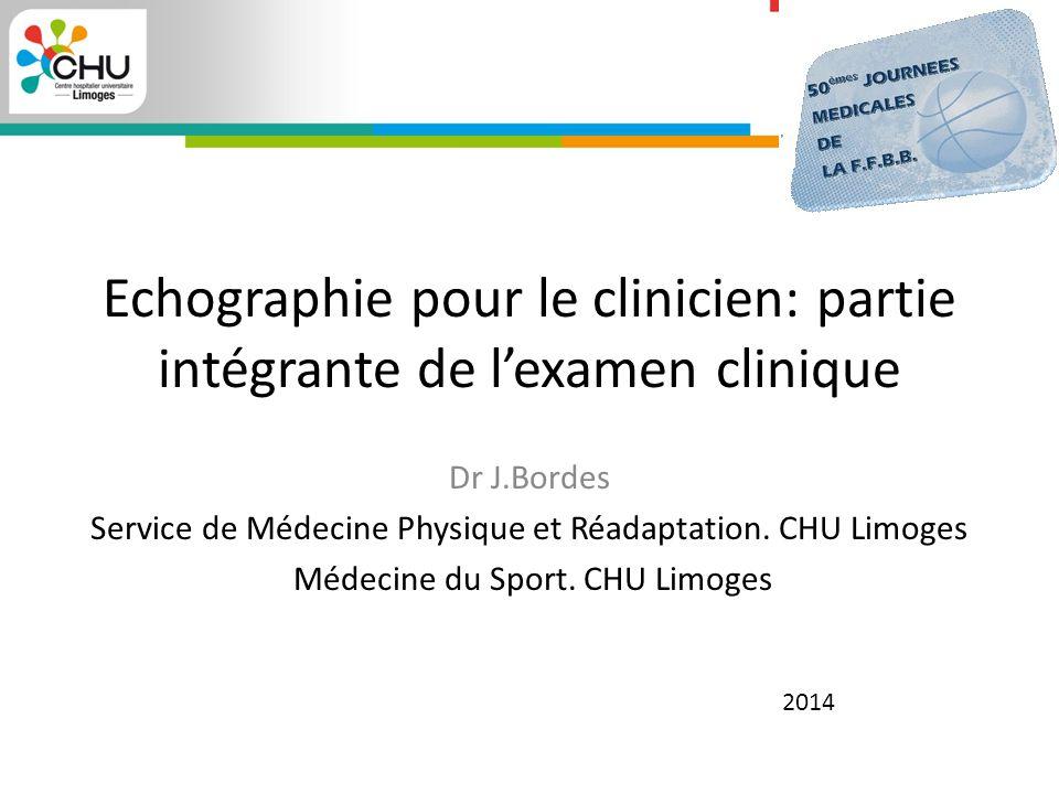 Echographie pour le clinicien: partie intégrante de l'examen clinique Dr J.Bordes Service de Médecine Physique et Réadaptation.
