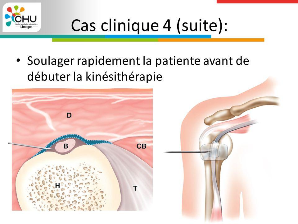 Soulager rapidement la patiente avant de débuter la kinésithérapie Cas clinique 4 (suite):